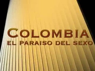 Colombia el Paraíso del Sexo